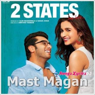 Mast Magan Song Lyrics 2 States [2014]