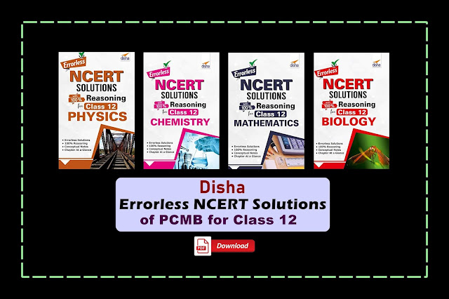 Download Disha Errorless NCERT Solutions with 100% Reasoning for Class 12 Physics, Chemistry, Mathematics, and Biology PDF