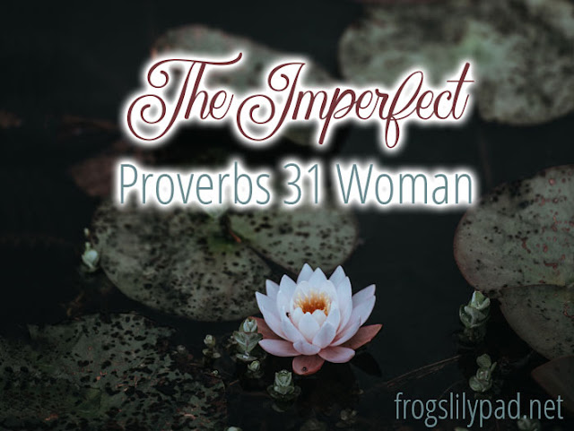 The Imperfection of the Woman of Proverbs 31