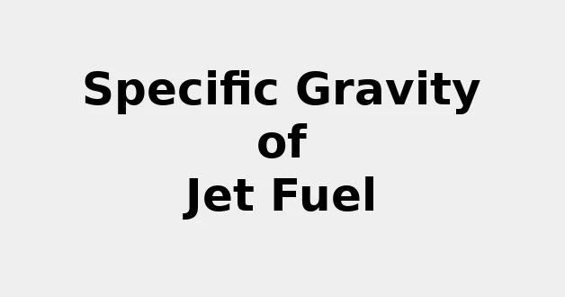 Specific Gravity of Jet Fuel (& Formula, Definition