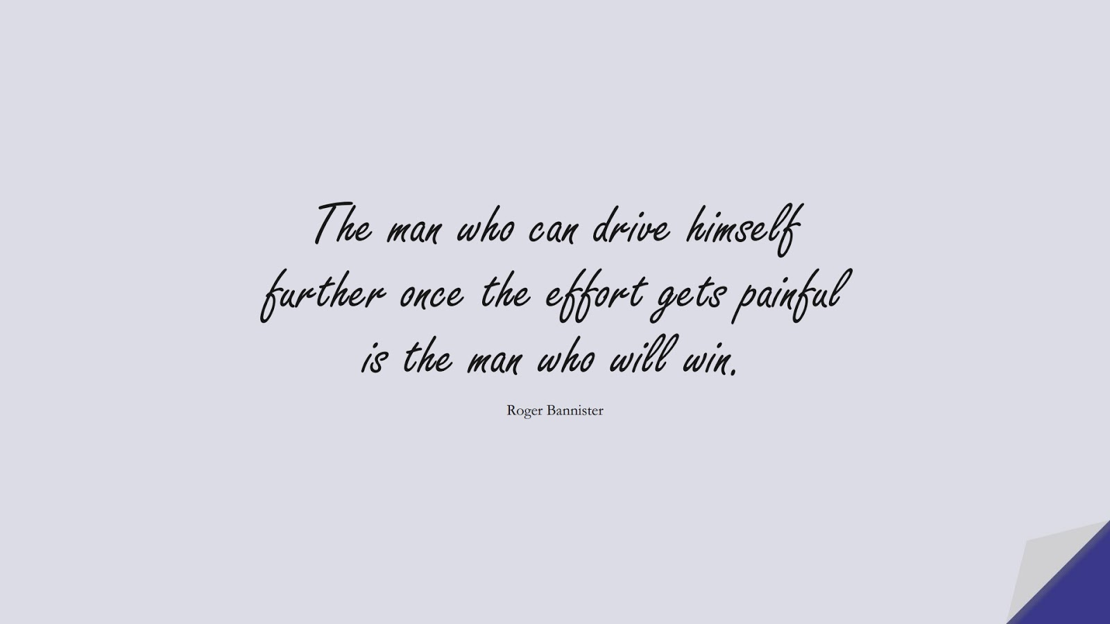 The man who can drive himself further once the effort gets painful is the man who will win. (Roger Bannister);  #NeverGiveUpQuotes