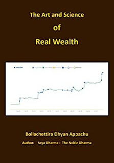 The Art and Science of Real Wealth - learn to earn material and real wealth by Dhyan Appachu Bollachettira