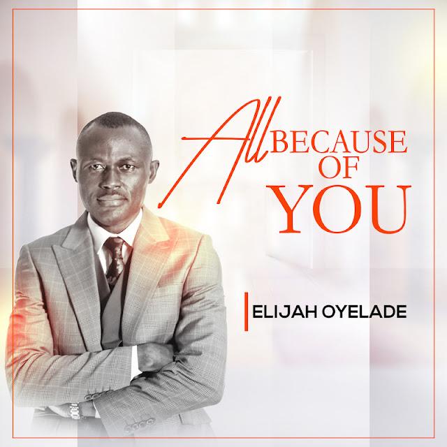 Audio: Elijah Oyelade – All Because Of You