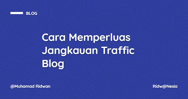 Cara Memperluas Jangkauan Traffic Blog