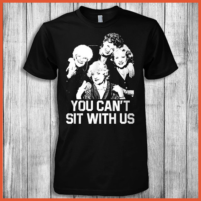 You Can't Sit With Us - The Golden Girls Shirt