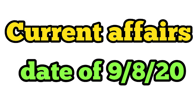 Most Useful Current Affairs Of date 09/08/20