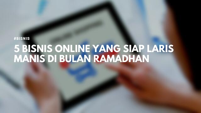 5 Bisnis Online Yang Siap Laris Manis di Bulan Ramadhan ...