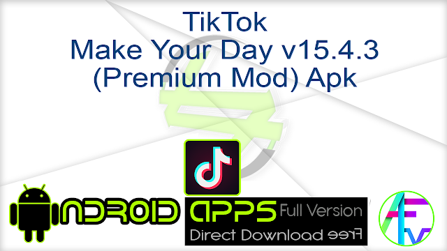 TikTok – Make Your Day v15.4.3 (Premium Mod) Apk