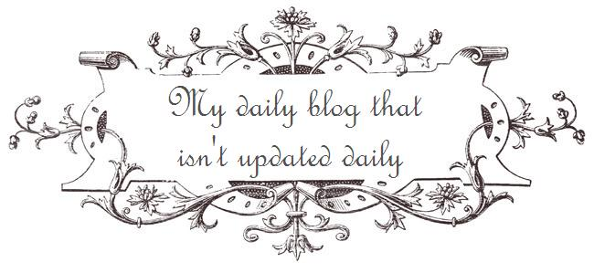 My daily blog that isn't updated daily
