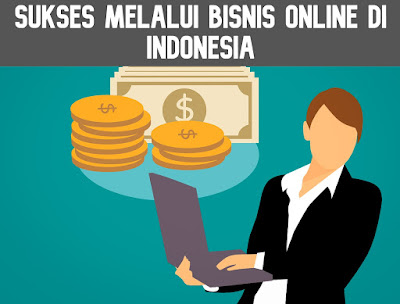 Sukses Melalui Bisnis Online di Indonesia