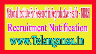 National Institute For Research in Reproductive Health – NIRRH Recruitment Notification 2017 Last Date07-12-2016