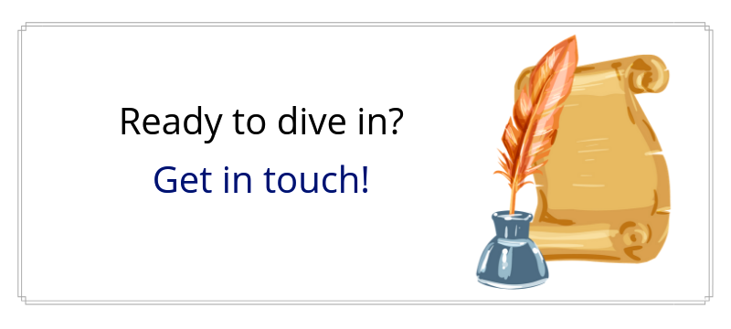 Ready to dive in? Get in touch!