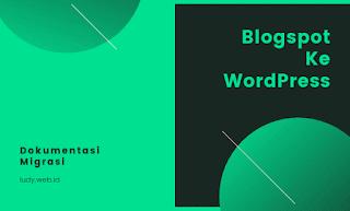 Tahapan Proses Migrasi Blogspot Ke WordPress Selfhosted (Dokumentasi Pribadi)