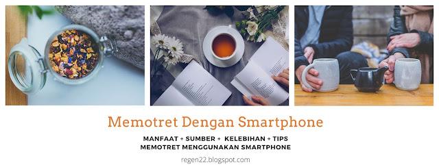 manfaat, kelebihan, dan tips memotret dengan menggunakan smartphone