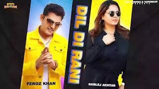 Checkout Feroz khan & Gurlej Akhtar New song Dil di rani lyrics penned by Aman Bilaspuri