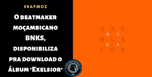 O beatmaker moçambicano BNKS, disponibiliza pra download o álbum 'Exelsior'