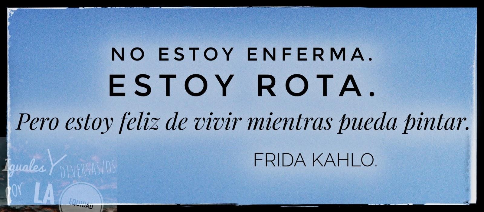 Diversidad Igualdad Y Equidad Frases De Frida Kahlo