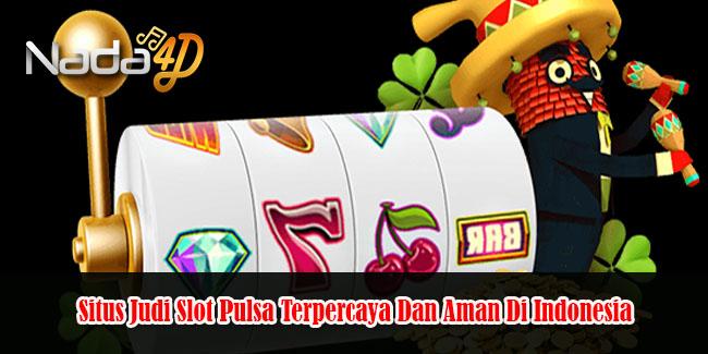 Situs Judi Slot Pulsa Terpercaya Dan Aman Di Indonesia