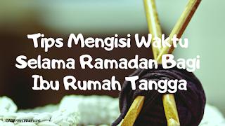 Tips Mengisi Waktu Selama Ramadan Bagi Ibu Rumah Tangga