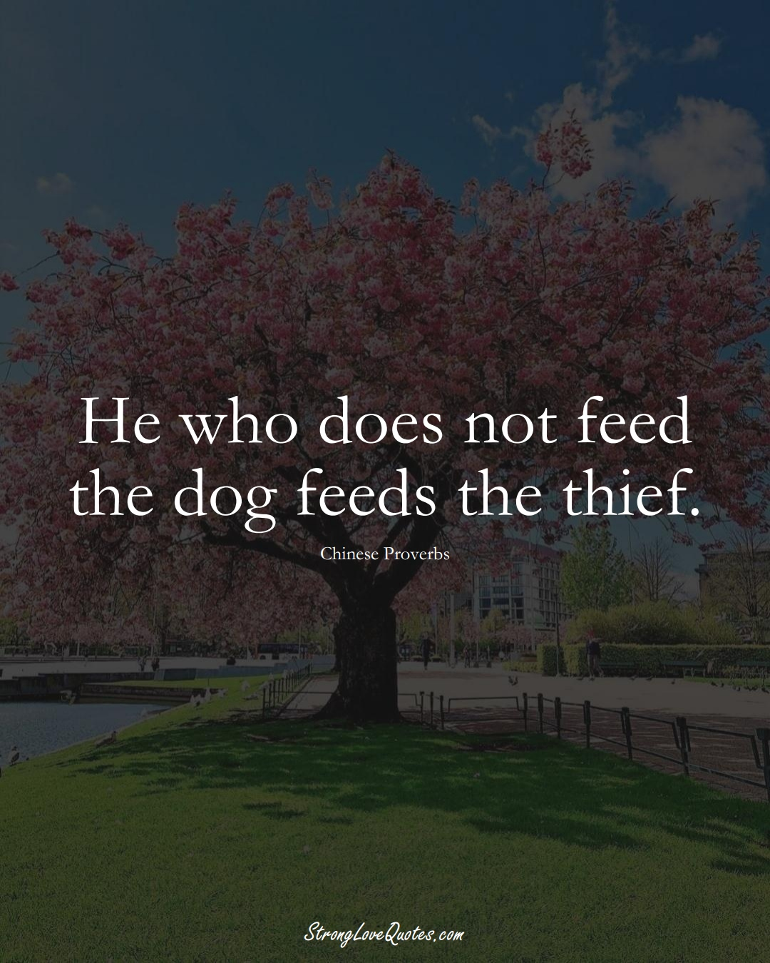 He who does not feed the dog feeds the thief. (Chinese Sayings);  #AsianSayings