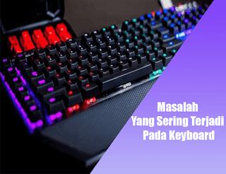 masalah yang sering terjadi pada keyboard