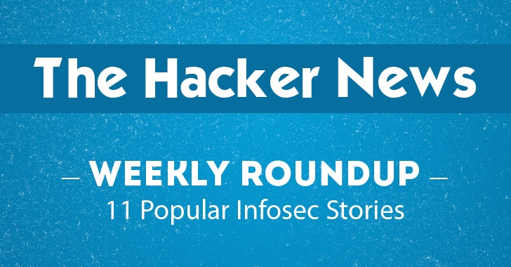 THN Weekly Roundup — 11 Most Important Hacking News Stories