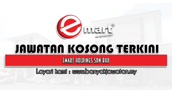 Jawatan Kosong 2021 di Emart Holdings Sdn Bhd