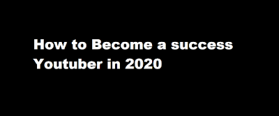 How to Become a success YouTuber in 2020