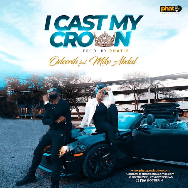 "[MUSIC + VIDEO PREMIERE]: Odeerih - ""I Cast My Crown"" [Ft. Mike Abdul] || @Odeerih Cc @GospelHitsNaija"