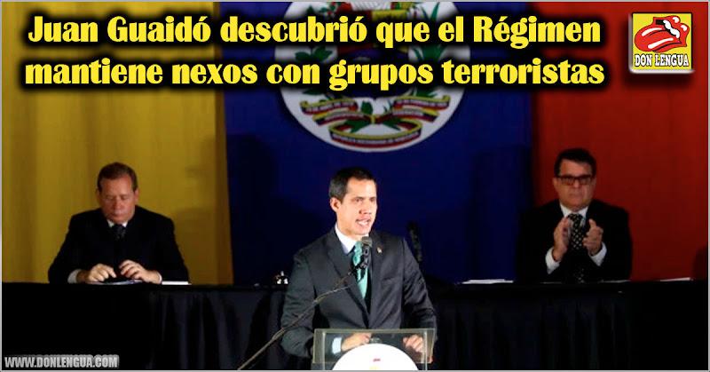 Juan Guaidó descubrió que el Régimen mantiene nexos con grupos terroristas