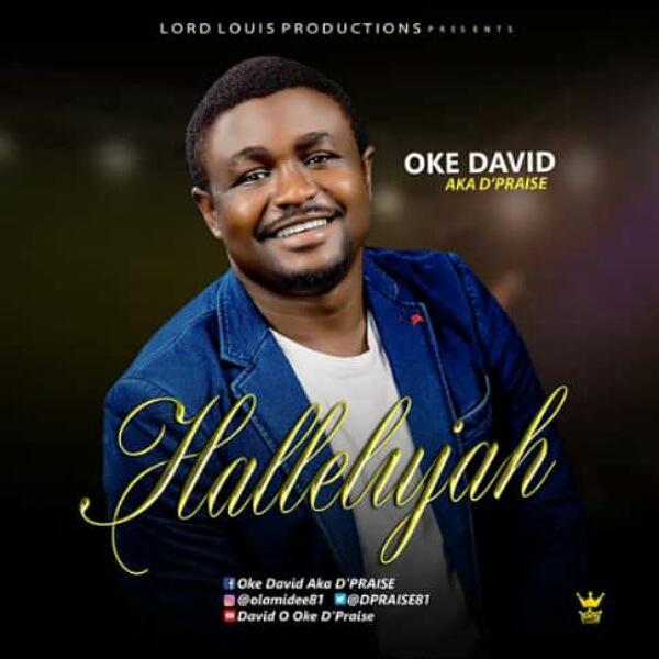 MUSIC + LYRICS: HALLELUJAH – Oke David aka D'Praise