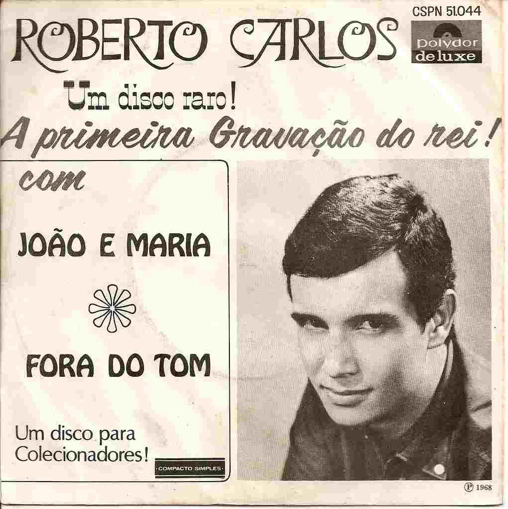 """A carreira fonográfica de Roberto Carlos começou no ano de 1959, com a gravação de um compacto simples de 78 rpm, número B – 330, lançado pela gravadora Polydor. O lado A do disco traz a canção """"João e Maria"""", uma composição de dois cachoeirenses Roberto Carlos e Carlos Imperial (1935 – 1992), no lado B a canção """"Fora do Tom"""" de autoria somente de Carlos Imperial."""