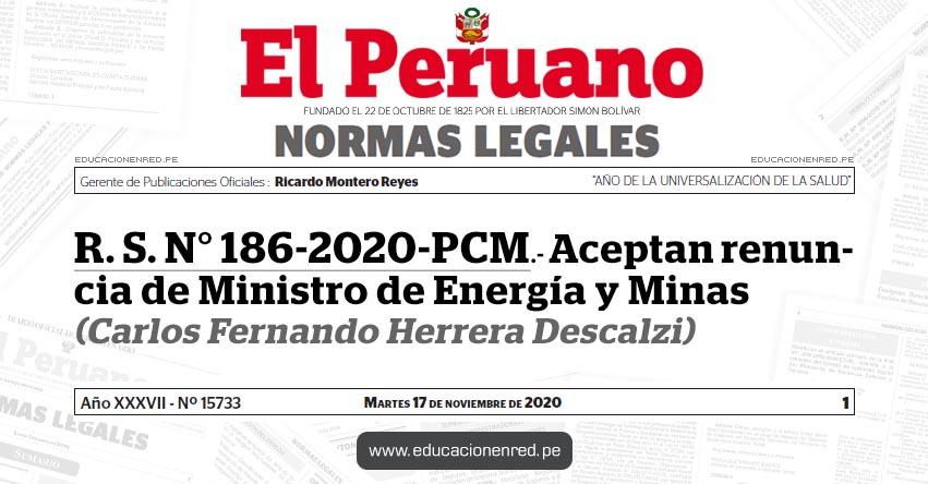 R. S. N° 186-2020-PCM.- Aceptan renuncia de Ministro de Energía y Minas (Carlos Fernando Herrera Descalzi)