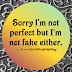 Sorry I'm not perfect