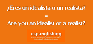 ¿Eres un idealista o un realista? = Are you an idealist or a realist?
