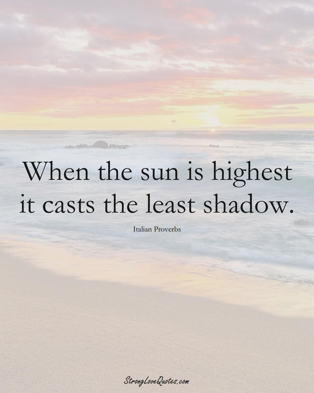 When the sun is highest it casts the least shadow. (Italian Sayings);  #EuropeanSayings
