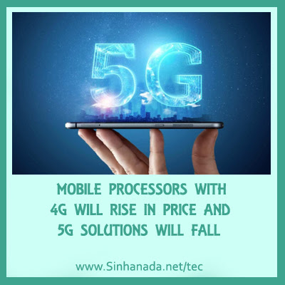 MOBILE PROCESSORS WITH 4G WILL RISE IN PRICE AND 5G SOLUTIONS WILL FALL
