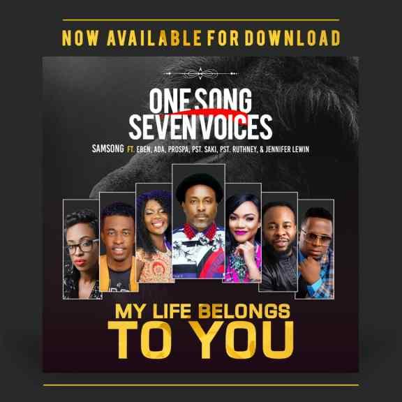 Samsong – My Life Belongs to You Feat. Eben, Ada Ehi-Moses, Prospa Ochimana, Pastor Saki and Pastor Ruthney