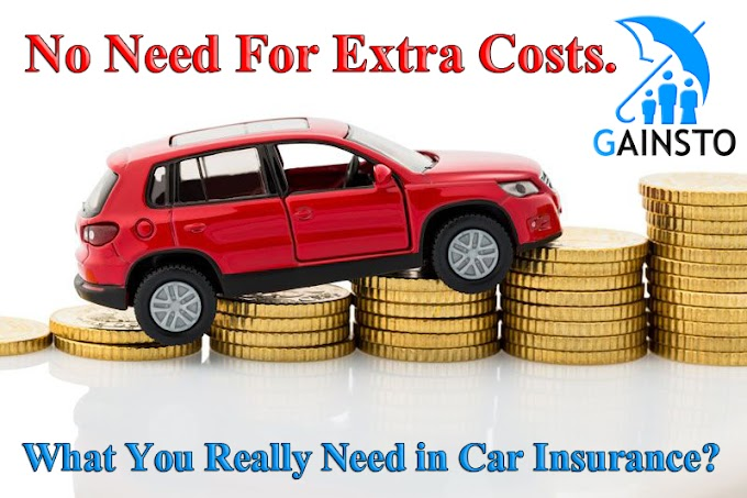 No Need For Extra Costs, What You Really Need In Car Insurance?