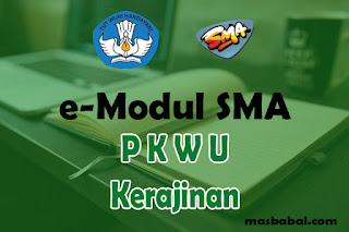 Download E-Modul PKWU Kerajinan SMA Tahun Ajaran 2021-2022. E-Modul Pembelajaran PKWU Kerajinan SMA Tahun Ajaran 2021-2022