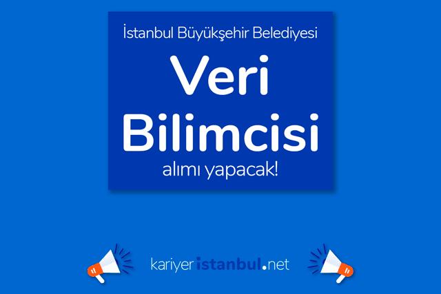 İstanbul Büyükşehir Belediyesi Veri Bilimci alımı yapacak. İBB Kariyer iş ilanı kriterleri neler? Detaylar kariyeristanbul.net'te!