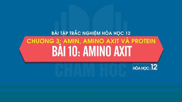 Bài tập trắc nghiệm Hóa 12 Bài 10: Amino axit