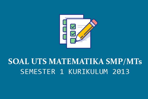 Contoh Soal UTS Matematika SMP/MTs Kelas 7,8 dan 9 Semester 1 Kurikulum 2013