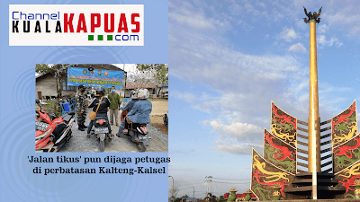 Tidak Ketinggalan 'Jalan tikus' pun dijaga petugas di perbatasan Kalteng-Kalsel    Informasi Kabupaten Kapuas