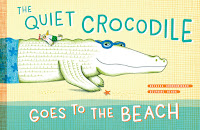 the quiet crocodile goes to the beach by natacha andriamirado and delphine renon book cover