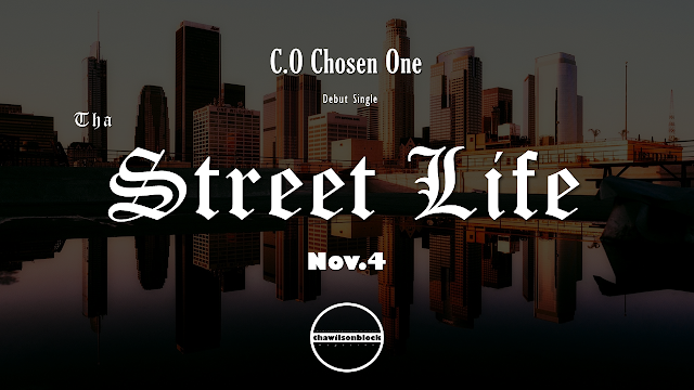 "C.O Chosen One to drop Debut Single ""Tha Street Life"" on November 4th, 2019"