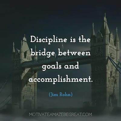 "Quotes On Achievement Of Goals: ""Discipline is the bridge between goals and accomplishment."" - Jim Rohn"