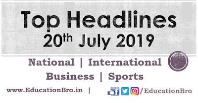 Top Headlines 20th July 2019: EducationBro