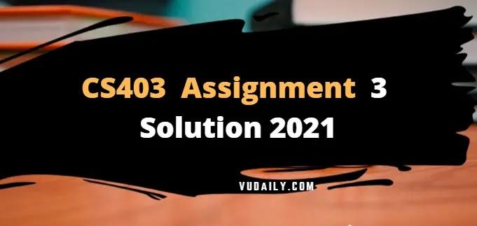 CS403 Assignment 3 Solution 2021