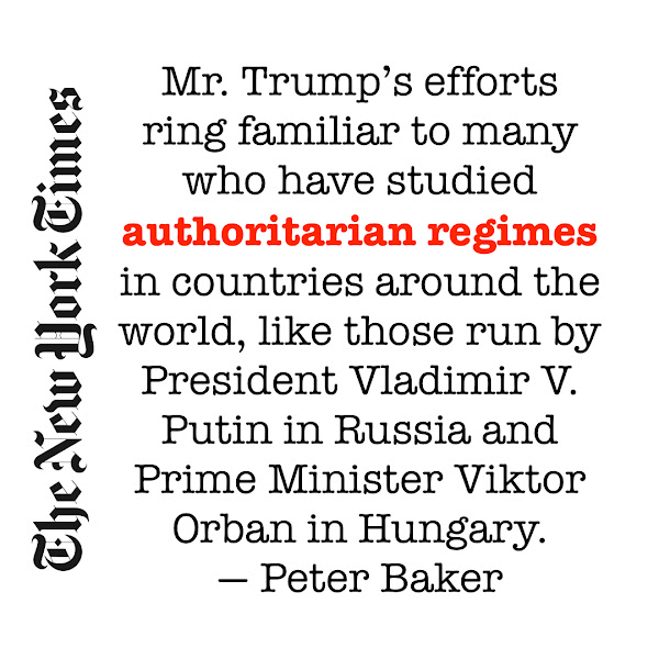 Mr. Trump's efforts ring familiar to many who have studied authoritarian regimes in countries around the world, like those run by President Vladimir V. Putin in Russia and Prime Minister Viktor Orban in Hungary. — Peter Baker, The New York Times